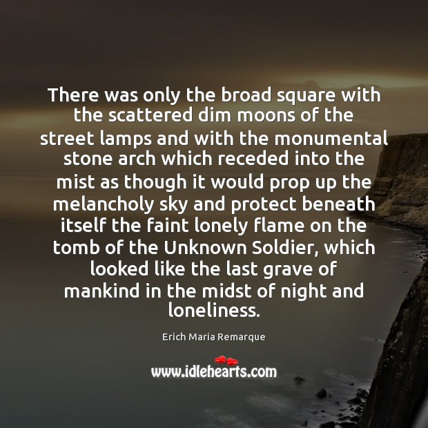 There was only the broad square with the scattered dim moons of Erich Maria Remarque Picture Quote