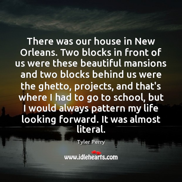 There was our house in New Orleans. Two blocks in front of School Quotes Image
