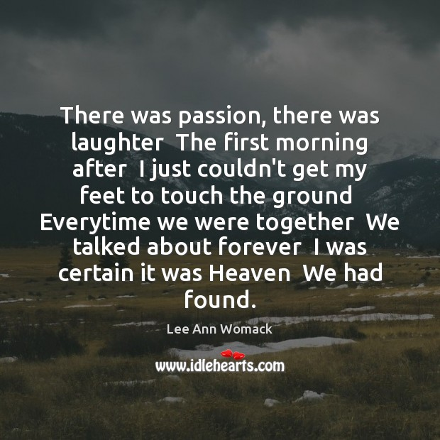 There was passion, there was laughter  The first morning after  I just Lee Ann Womack Picture Quote