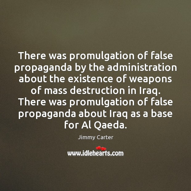 There was promulgation of false propaganda by the administration about the existence Image