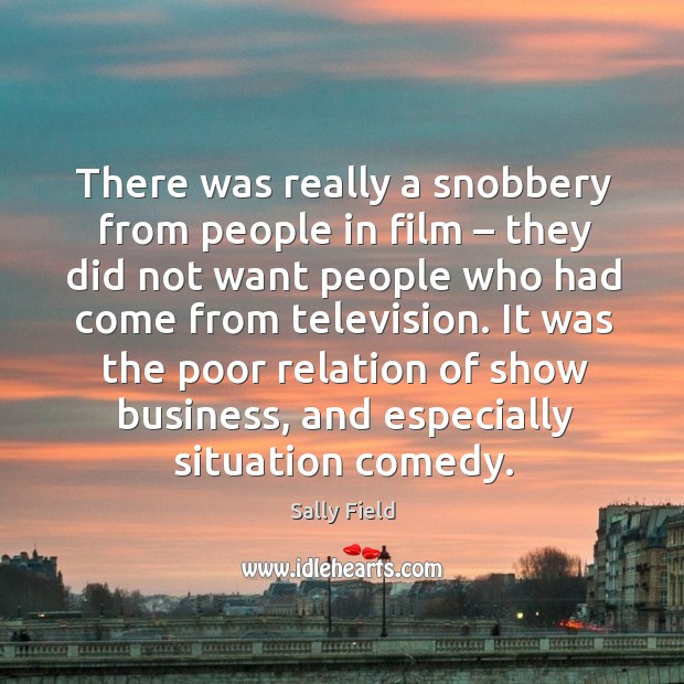 There was really a snobbery from people in film – they did not want people who had come from television. Image