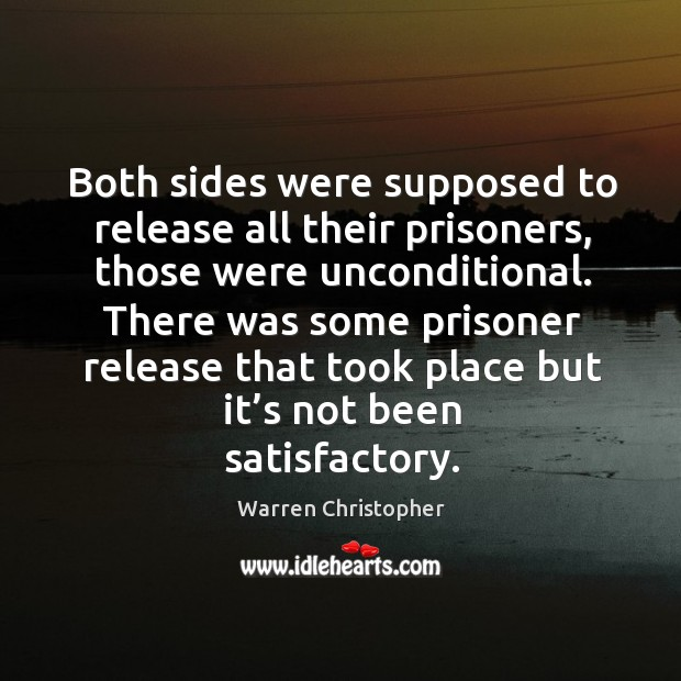 There was some prisoner release that took place but it's not been satisfactory. Warren Christopher Picture Quote