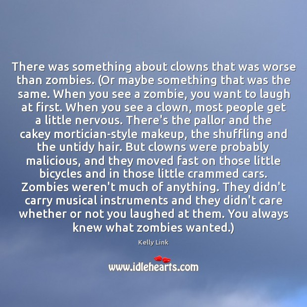 There was something about clowns that was worse than zombies. (Or maybe Kelly Link Picture Quote