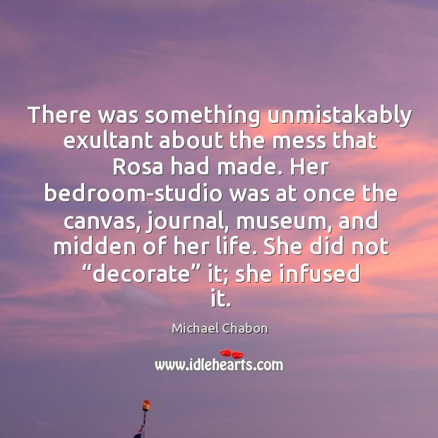 There was something unmistakably exultant about the mess that Rosa had made. Image