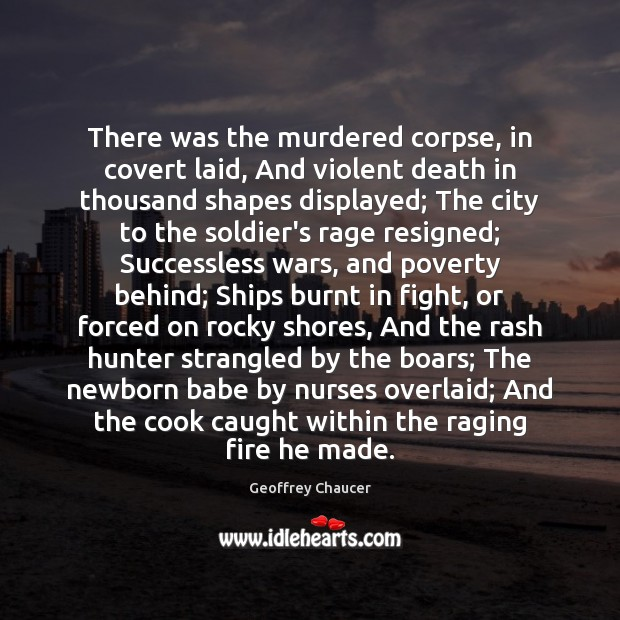 There was the murdered corpse, in covert laid, And violent death in Geoffrey Chaucer Picture Quote