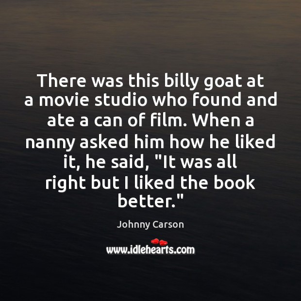 There was this billy goat at a movie studio who found and Johnny Carson Picture Quote