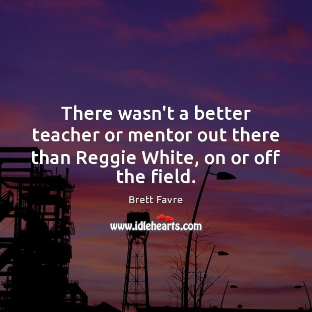 Image, There wasn't a better teacher or mentor out there than Reggie White, on or off the field.