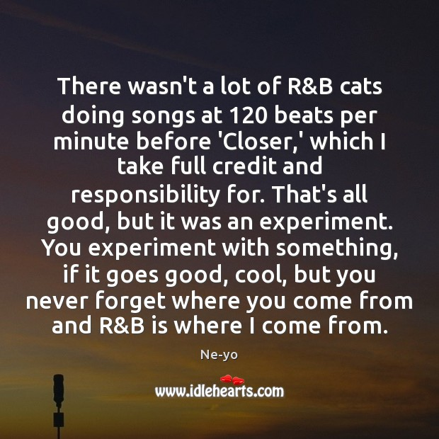 There wasn't a lot of R&B cats doing songs at 120 beats Ne-yo Picture Quote