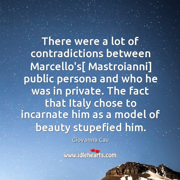 There were a lot of contradictions between Marcello's[ Mastroianni] public persona and Image