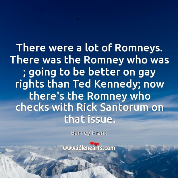 There were a lot of Romneys. There was the Romney who was ; Image