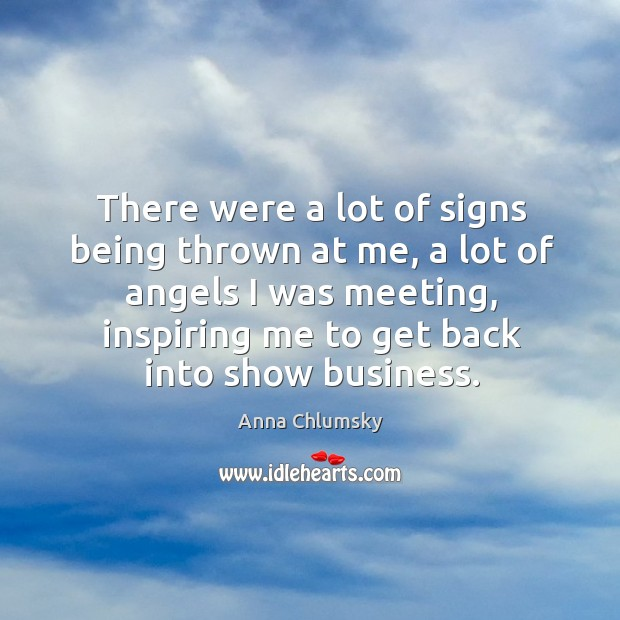 There were a lot of signs being thrown at me, a lot of angels I was meeting Image