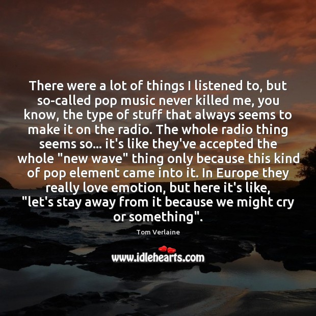 There were a lot of things I listened to, but so-called pop Tom Verlaine Picture Quote