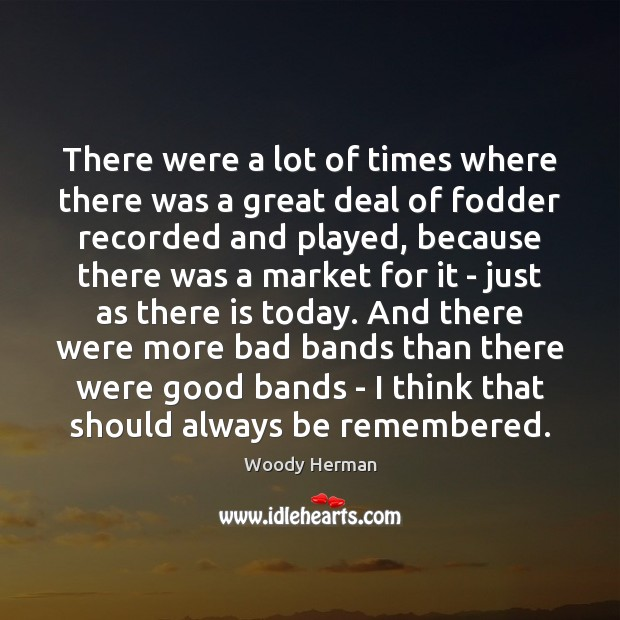 There were a lot of times where there was a great deal Woody Herman Picture Quote