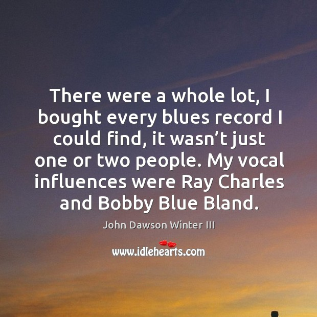 There were a whole lot, I bought every blues record I could find, it wasn't just one or two people. Image