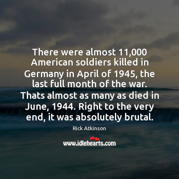 Image, There were almost 11,000 American soldiers killed in Germany in April of 1945, the