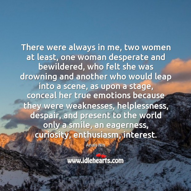 There were always in me, two women at least, one woman desperate and bewildered Image