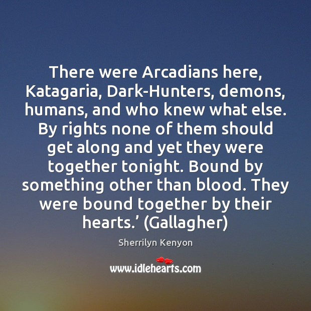 There were Arcadians here, Katagaria, Dark-Hunters, demons, humans, and who knew what Image