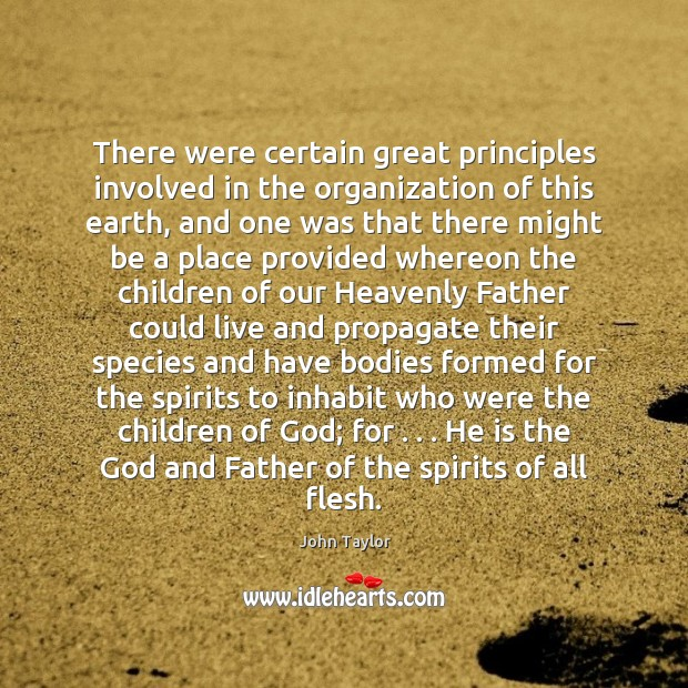 There were certain great principles involved in the organization of this earth, Image