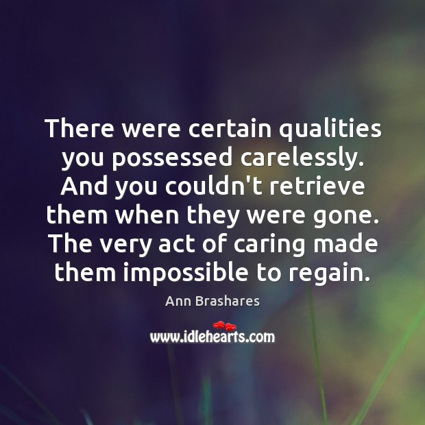 Image, There were certain qualities you possessed carelessly. And you couldn't retrieve them