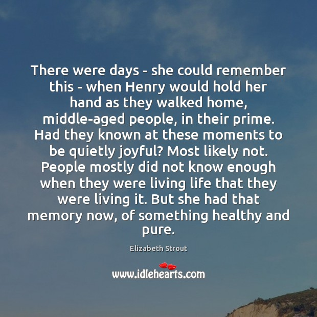 There were days – she could remember this – when Henry would Elizabeth Strout Picture Quote