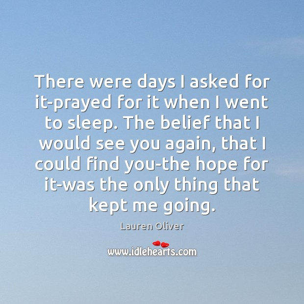 There were days I asked for it-prayed for it when I went Lauren Oliver Picture Quote