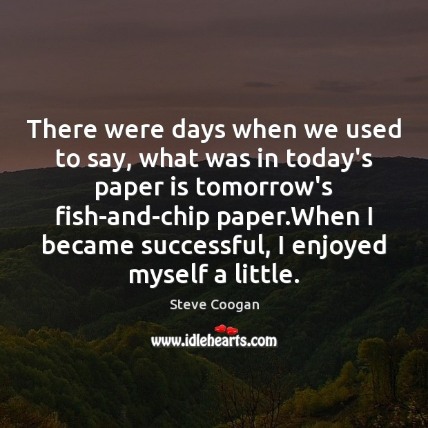 There were days when we used to say, what was in today's Image