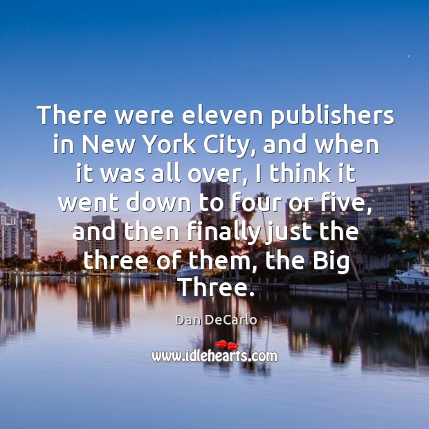 There were eleven publishers in new york city, and when it was all over Dan DeCarlo Picture Quote