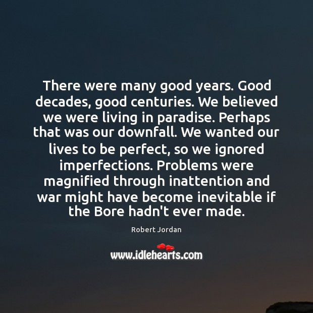 There were many good years. Good decades, good centuries. We believed we Image