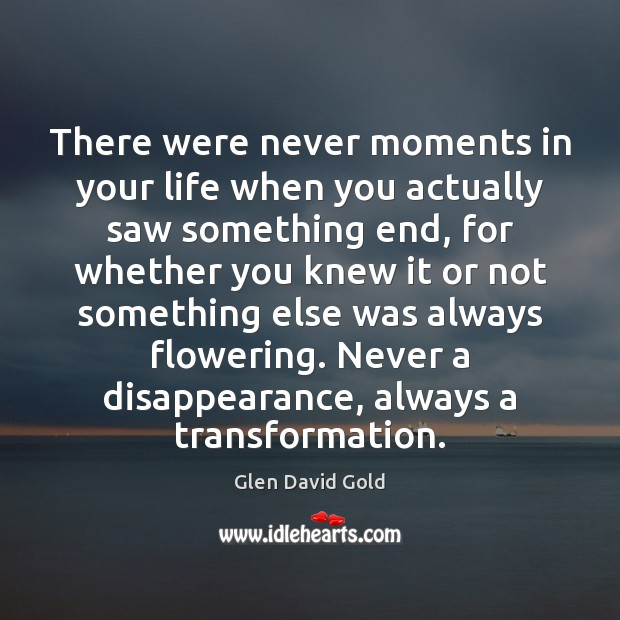 There were never moments in your life when you actually saw something Image