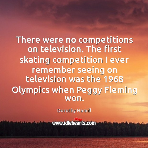 There were no competitions on television. The first skating competition I ever remember Image