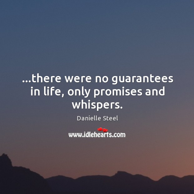 …there were no guarantees in life, only promises and whispers. Image