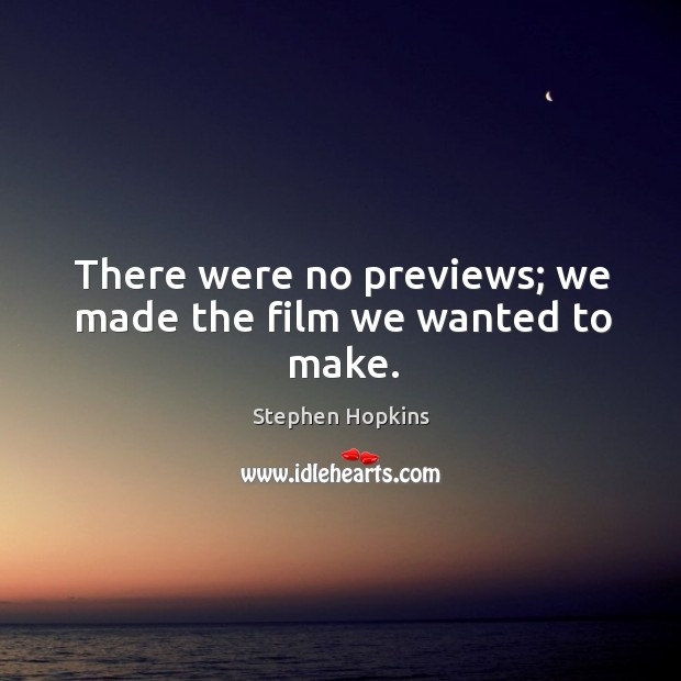 There were no previews; we made the film we wanted to make. Image