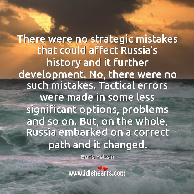 There were no strategic mistakes that could affect russia's history and it further development. Image