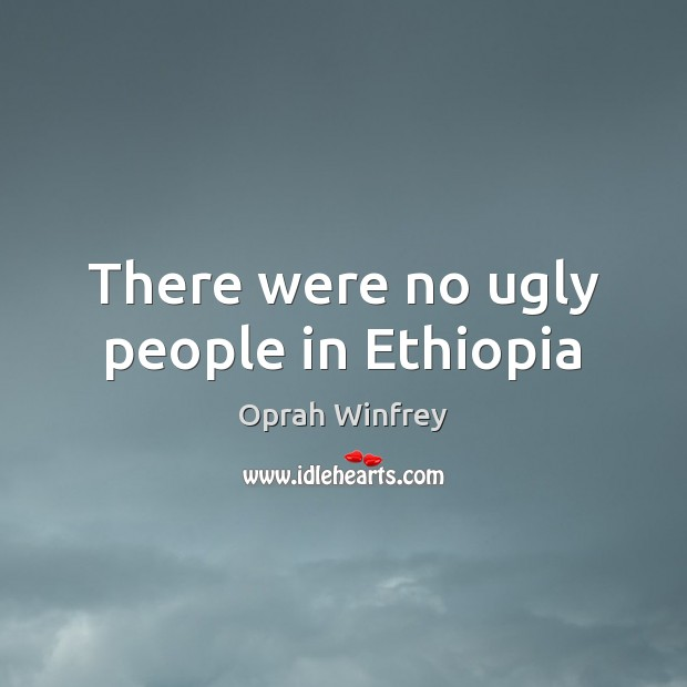 There were no ugly people in Ethiopia Image