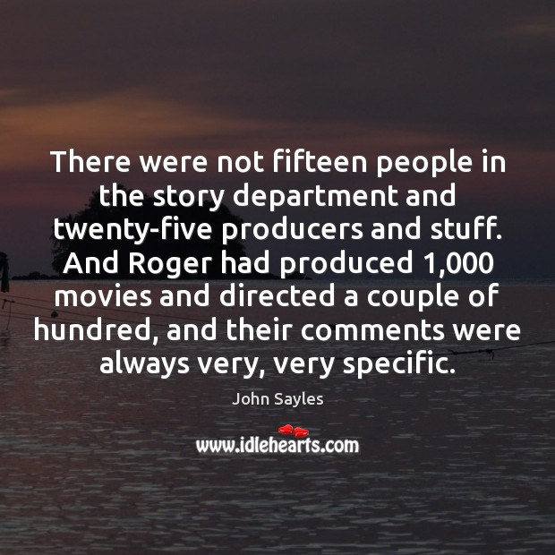 There were not fifteen people in the story department and twenty-five producers Image