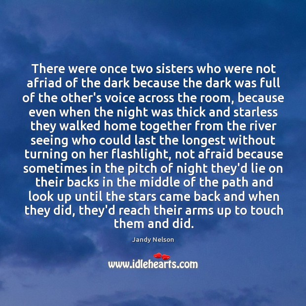 There were once two sisters who were not afriad of the dark Jandy Nelson Picture Quote