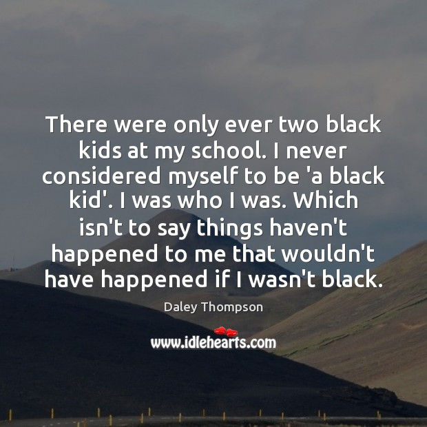There were only ever two black kids at my school. I never Image