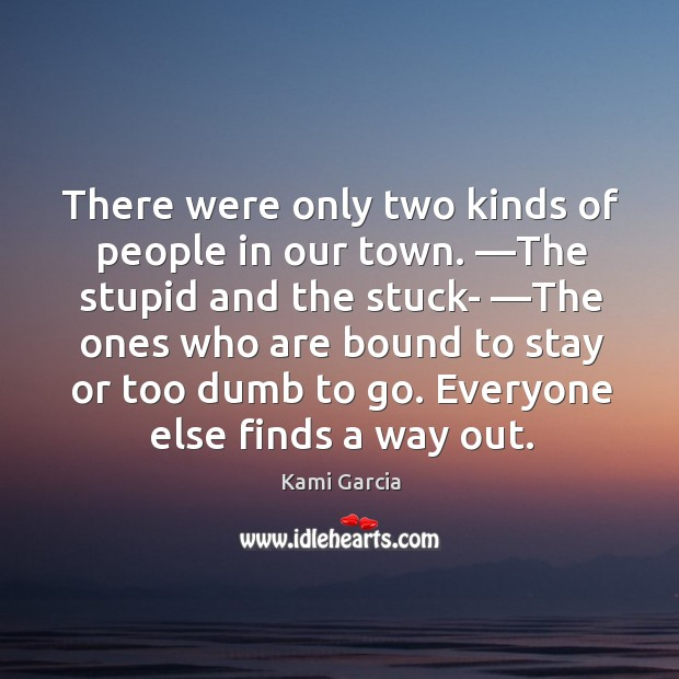There were only two kinds of people in our town. ―The stupid Image
