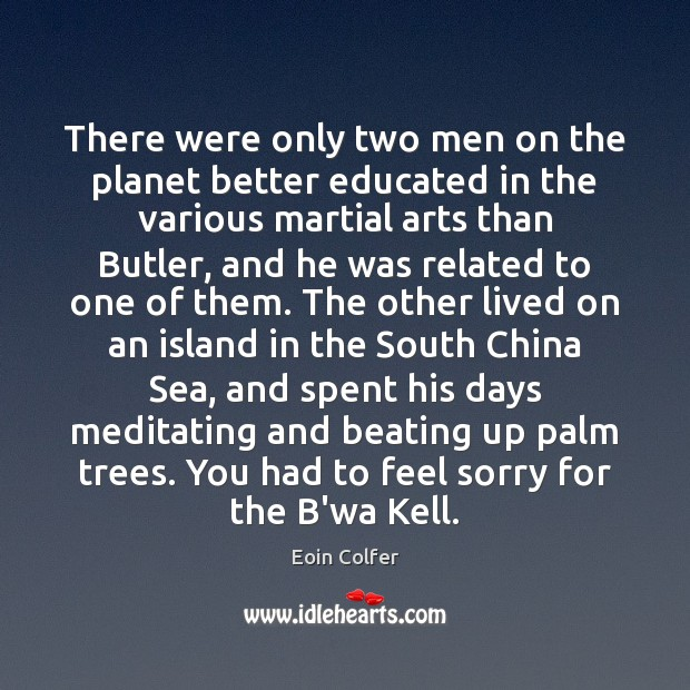 There were only two men on the planet better educated in the Eoin Colfer Picture Quote