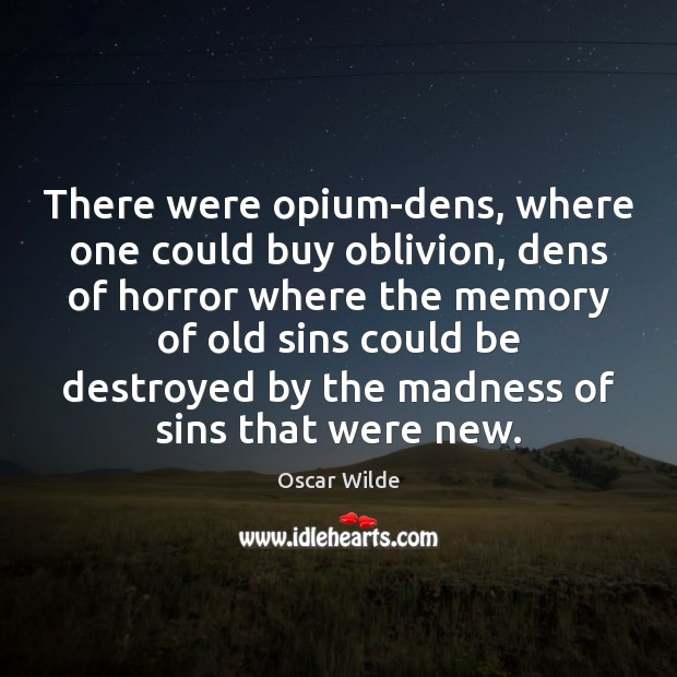 There were opium-dens, where one could buy oblivion, dens of horror where Image