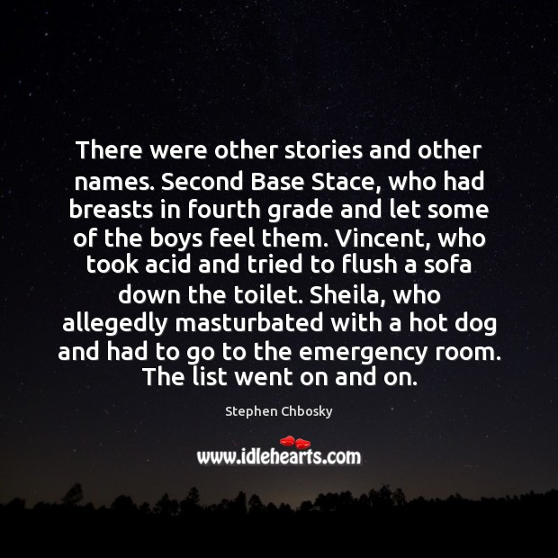 There were other stories and other names. Second Base Stace, who had Stephen Chbosky Picture Quote