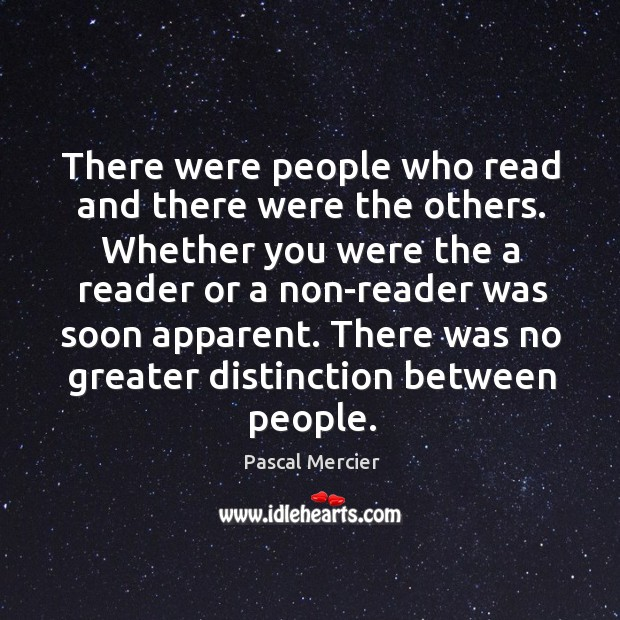 There were people who read and there were the others. Whether you Image