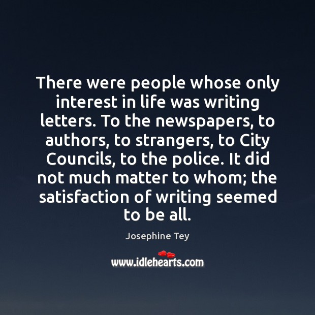 There were people whose only interest in life was writing letters. To Image