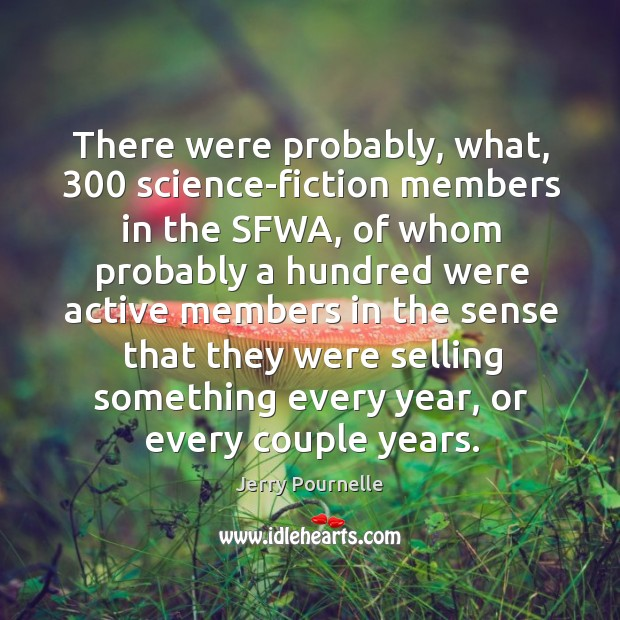 There were probably, what, 300 science-fiction members in the sfwa, of whom probably a hundred were Image