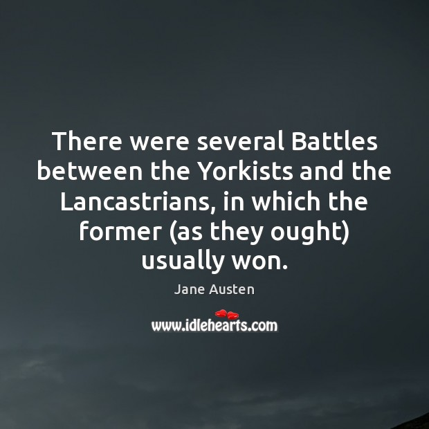 There were several Battles between the Yorkists and the Lancastrians, in which Jane Austen Picture Quote