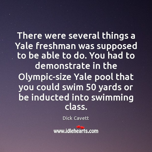 There were several things a Yale freshman was supposed to be able Dick Cavett Picture Quote