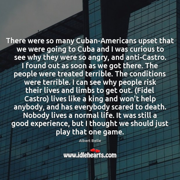 There were so many Cuban-Americans upset that we were going to Cuba Image
