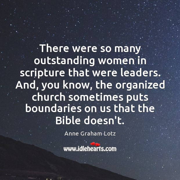 Image, There were so many outstanding women in scripture that were leaders. And,