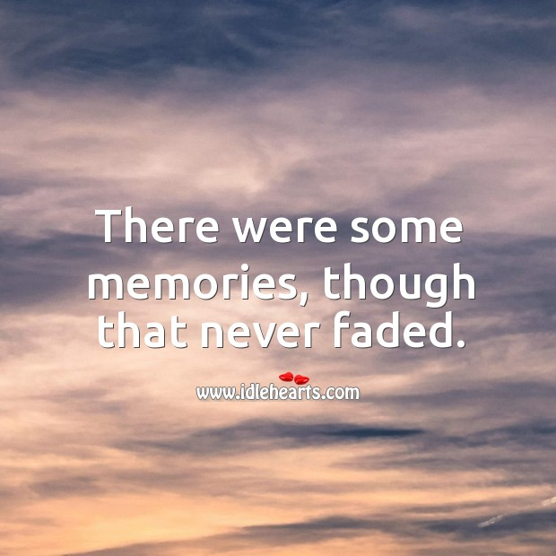 Image, There were some memories, though that never faded.