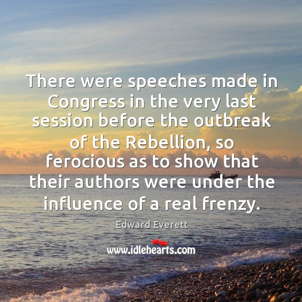 There were speeches made in congress in the very last session before the outbreak of the rebellion Image